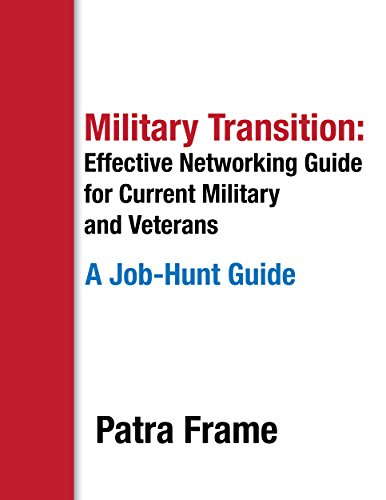 Military Transition: Effective Networking Guide for Current Military and Veterans: A Job-Hunt Guide